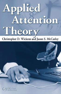 Applied Attention Theory, Wickens, Christopher D.; McCarley, Jason S.