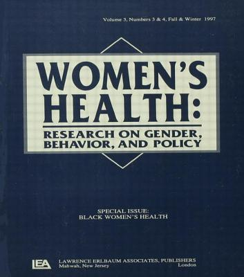 Black Women's Health: A Special Double Issue of women's Health: Research on Gender, Behavior, and Policy