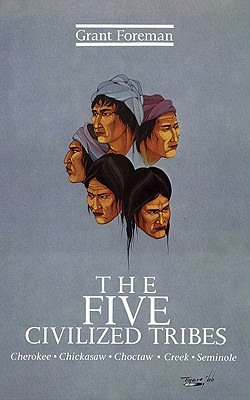 The Five Civilized Tribes:  Cherokee, Chickasaw, Choctaw, Creek, Seminole, Foreman, Grant