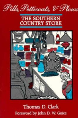 Pills, Petticoats, and Plows: The Southern Country Store, Clark, Thomas Dionysius
