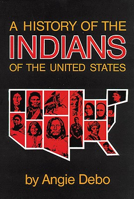 A History of the Indians of the United States, Debo, Angie