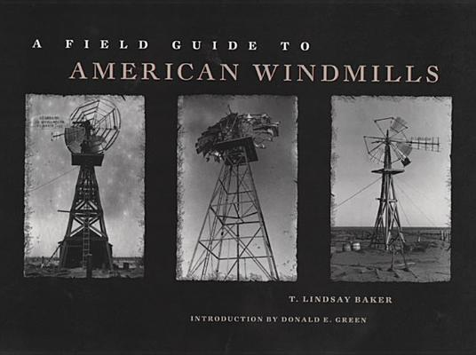 A Field Guide to American Windmills, Baker, T. Lindsay