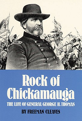 Rock of Chickamauga: The Life of General George H. Thomas, Freeman Cleaves