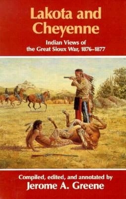 Lakota and Cheyenne: Indian Views of the Great Sioux War, 1876-1877