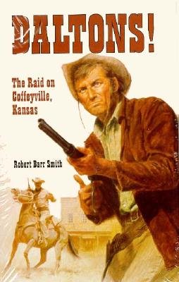 Daltons!: The Raid on Coffeyville, Kansas, Smith, Robert B.