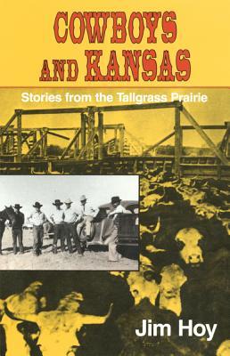 Cowboys and Kansas: Stories from the Tallgrass Prairie, James F. Hoy