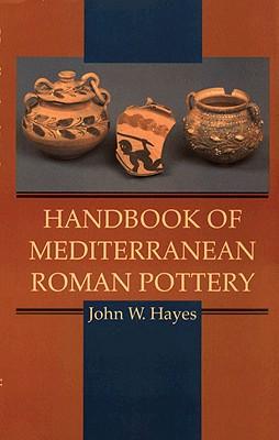 Handbook of Mediterranean Roman Pottery, Hayes, John W.