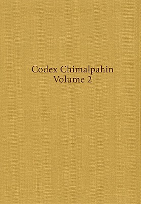 Image for Codex Chimalpahin, Volume 2: Society and Politics in Mexico Tenochtitlan, Tlatelolco, Texcoco, Culhuacan, and Other Nahua Altepetl in Central Mexico