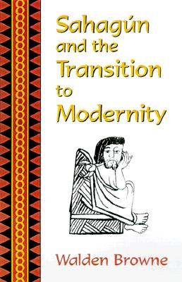 Image for Sahagun and the Transition to Modernity (Oklahoma Project for Discourse & Theory)