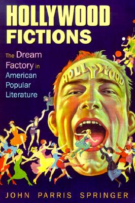 Hollywood Fictions: The Dream Factory in American Literature (Oklahoma Project for Discourse and Theory), Springer, John Parris