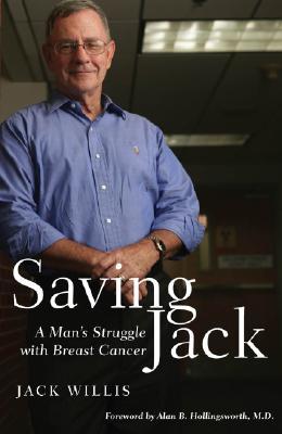 Saving Jack: A Man�s Struggle with Breast Cancer, Willis, Jack