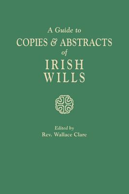 Image for A Guide to Copies & Abstracts of Irish Wills
