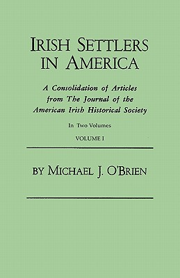 Image for Irish Settlers in America. A Consolidation of Articles from The Journal of the American Irish Historical Society. In Two Volumes. Volume I