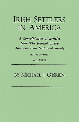 Image for Irish Settlers in America. A Consolidation of Articles from The Journal of the American Irish Historical Society. In Two Volumes. Volume II