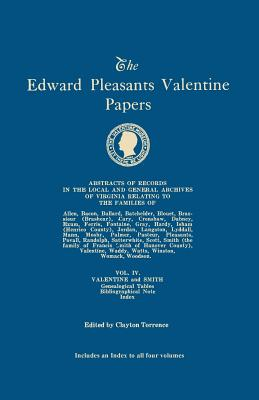 The Edward Pleasants Valentine Papers. Abstracts of the Records of the Local and General Archives of Virginia. In Four Volumes. Volume IV: Families of ... Biographical Note; Index to all four volumes