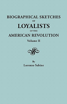 Biographical Sketches of Loyalists of the American Revolution. In Two Volumes. Volume II, Sabine, Lorenzo