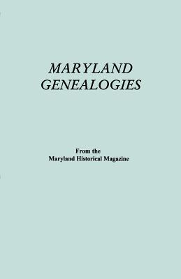 Maryland Genealogies. a Consolidation of Articles from the Maryland Historical Magazine. in Two Volumes. Volume I (Families Abington - Gist), Maryland Historical Magazine