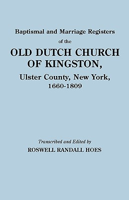 Image for Baptismal and Marriage Registers of the Old Dutch Church of Kingston, Ulster County, New York, 1660-1809