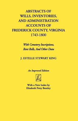 Image for Abstracts of Wills, Inventories, and Administration Accounts of Frederick County, Virginia, 1743-1800