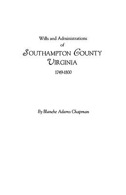 Wills and Administrations of Southampton County, Virginia, 1749-1800, Chapman, Blanche Adams