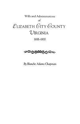 Image for Wills and Administrations of Elizabeth City County, Virginia 1688-1800