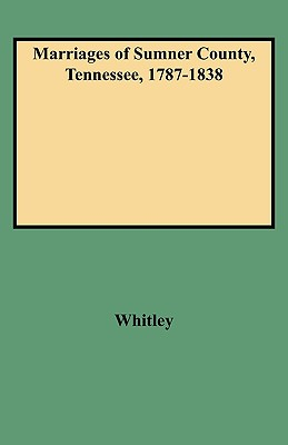 Marriages of Sumner County, Tennessee, 1787-1838, Edythe Rucker Whitley