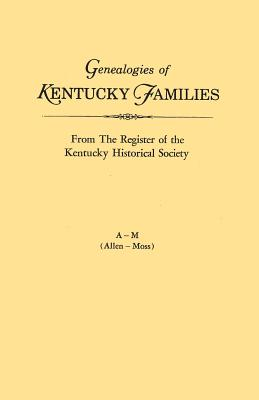 Genealogies of Kentucky Families, from the Register of the Kentucky Historical Society. Voume a - M (Allen - Moss), Kentucky Historical Society