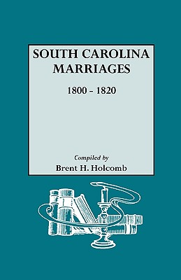 South Carolina Marriages, 1800-1820, Holcomb, Brent