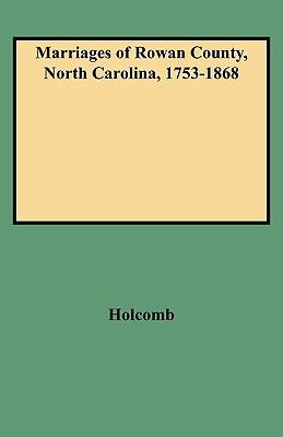 Marriages of Rowan County, North Carolina, 1753-1868, Holcomb, Brent; Holcomb