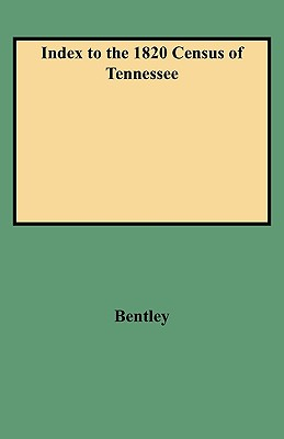 Index to the 1820 Census of Tennessee, Bentley, Elizabeth Petty; Bentley, JR; Bentley, Jr G.E .
