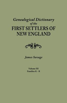 A Genealogical Dictionary of the First Settlers of New England, showing three generations of those who came before May, 1692. In four volumes. Volume III (families Kates - Ryland), James Savage