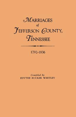 Marriages of Jefferson County, Tennessee, 1792-1836, Edythe Rucker Whitley