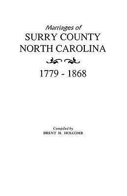 Marriages of Surry County, North Carolina, 1779-1868, Brent H. Holcomb