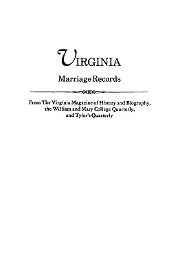 Virginia Marriage Records from The Virginia Magazine of History and Biography, the William and Mary College Quarterly, and Tyler's Quarterly, Virginia