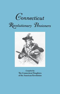 Connecticut Revolutionary Pensioners, Connecticut DAR; Connecticut Society Daughters of the American Revolution