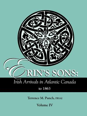 Image for Erin's Sons: Irish Arrivals in Atlantic Canada to 1863. Volume IV