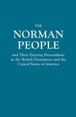 Image for The Norman People and Their Existing Descendants in the British Dominions and the United States of America