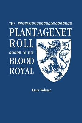 Image for The Plantagenet Roll of The Blood Royal: The Isabel of Essex Volume, Containing the Descendants of Isabel (Plantagenet), Countess of Essex and Eu