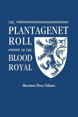Image for The Plantagenet Roll of The Blood Royal: The Mortimer-Percy Volume, Containing the Descendants of Lady Elizabeth Percy, nee Mortimer