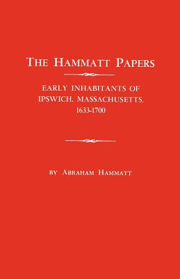 Image for The Hammatt Papers: Early Inhabitants of Ipswich, Massachusetts, 1633-1700