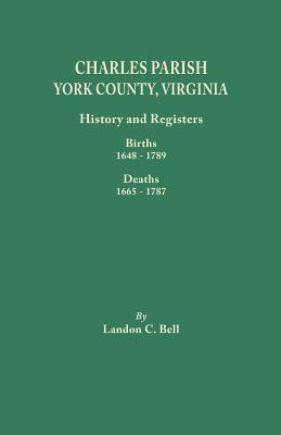 Image for Charles Parish, York County, Virginia: History and Registers: Births, 1648-1789 and Deaths, 1665-1787