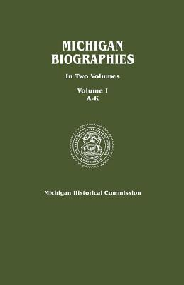 Image for Michigan Biographies. in Two Volumes. Volume I, A-K