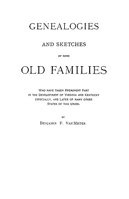 Image for Genealogies and Sketches of Some Old Families Who Have Taken Prominent Part in the Development of Virginia and Kentucky, Especially, and Later of Many Other States of This Union