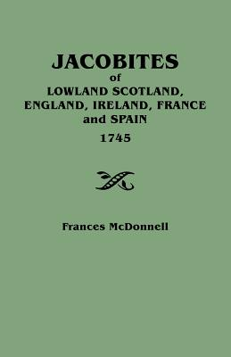 Image for Jacobites of Lowland Scotland, England, Ireland, France, And Spain 1745