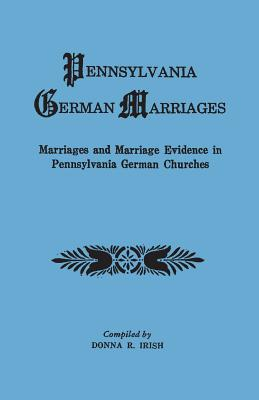 Image for Pennsylvania German Marriages: Marriages and Marriage Evidence in Pennsylvania German Churches