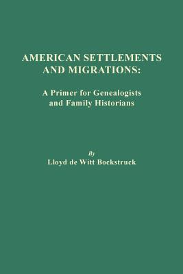 Image for American Settlements and Migrations: A Primer for Genealogists and Family Historians