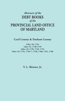 Image for Abstracts of the Debt Books of the Provincial Land Office of Maryland. Cecil County & Durham County. Liber 18: 1734; Liber 54: 1738-1759;  Liber 18: ... 19: 1755, 1756-7, 1758, 1760, 1761, 1766