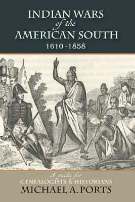 Image for Indian Wars of the American South, 1610-1858: A Guide for Genealogists & Historians