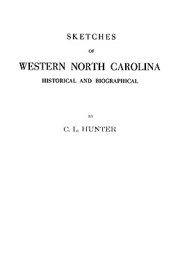 Image for Sketches of Western North Carolina Illustrating Principally the Revolutionary Period of Mecklenburg, Rowan, Lincoln and Adjoining Counties