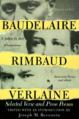 Baudelaire Rimbaud Verlaine: Selected Verse and Prose Poems, Charles-Pierre Baudelaire; Arthur Rimbaud; Paul Verlaine
